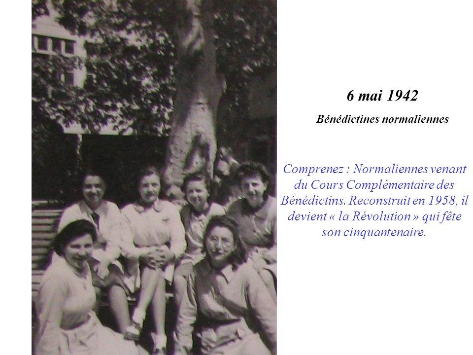 6 mai 1942 Bénédictines normaliennes Comprenez : Normaliennes venant du Cours Complémentaire des Bénédictins.
