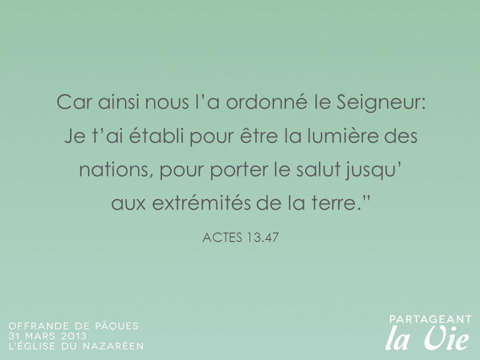 """Car ainsi nous l'a ordonné le Seigneur: Je t'ai établi pour être la lumière des nations, pour porter le salut jusqu' aux extrémités de la terre."""" ACTE"""