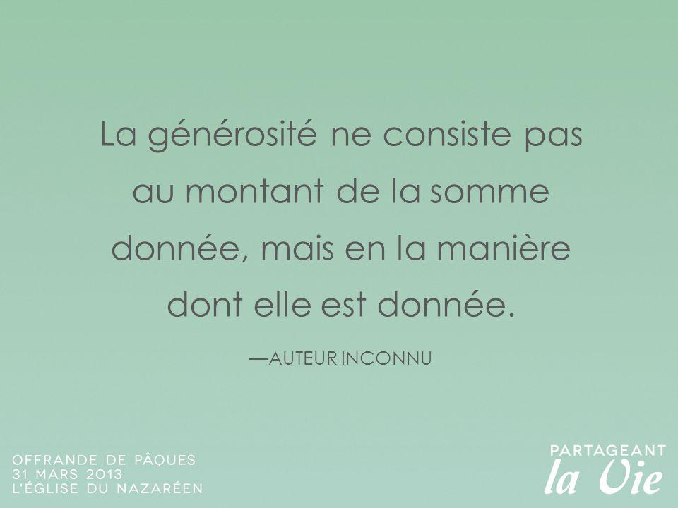 La générosité ne consiste pas au montant de la somme donnée, mais en la manière dont elle est donnée. —AUTEUR INCONNU