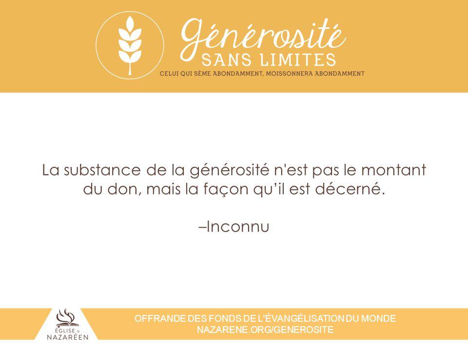 OFFRANDE DES FONDS DE L'ÉVANGÉLISATION DU MONDE NAZARENE.ORG/GENEROSITE La substance de la générosité n'est pas le montant du don, mais la façon qu'il
