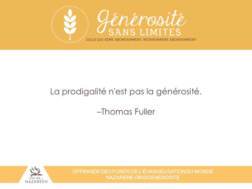 OFFRANDE DES FONDS DE L'ÉVANGÉLISATION DU MONDE NAZARENE.ORG/GENEROSITE La prodigalité n'est pas la générosité. –Thomas Fuller