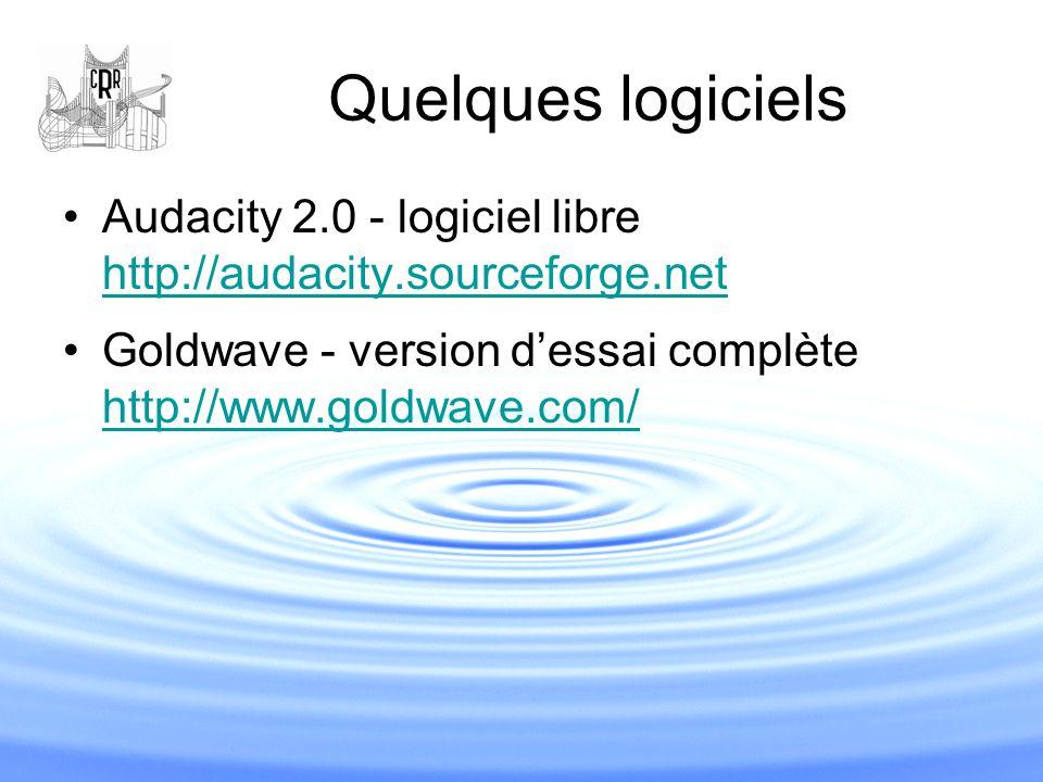 Quelques logiciels Audacity 2.0 - logiciel libre http://audacity.sourceforge.net http://audacity.sourceforge.net Goldwave - version d'essai complète h