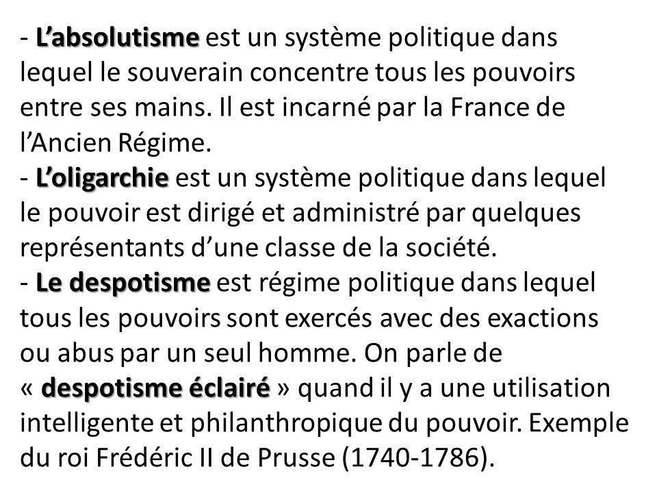 L'absolutisme L'oligarchie Le despotisme despotisme éclairé - L'absolutisme est un système politique dans lequel le souverain concentre tous les pouvoirs entre ses mains.
