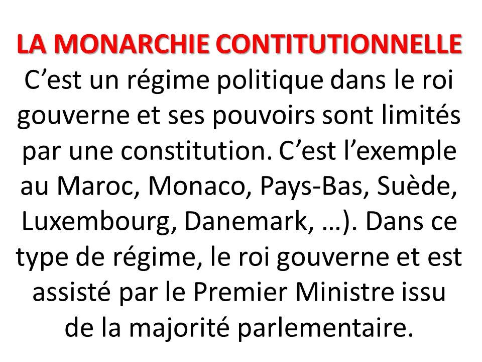 LA MONARCHIE CONTITUTIONNELLE LA MONARCHIE CONTITUTIONNELLE C'est un régime politique dans le roi gouverne et ses pouvoirs sont limités par une constitution.