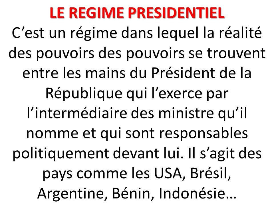 LE REGIME PRESIDENTIEL LE REGIME PRESIDENTIEL C'est un régime dans lequel la réalité des pouvoirs des pouvoirs se trouvent entre les mains du Président de la République qui l'exerce par l'intermédiaire des ministre qu'il nomme et qui sont responsables politiquement devant lui.