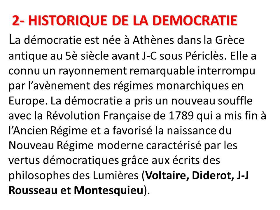 2- HISTORIQUE DE LA DEMOCRATIE 2- HISTORIQUE DE LA DEMOCRATIE L a démocratie est née à Athènes dans la Grèce antique au 5è siècle avant J-C sous Périclès.