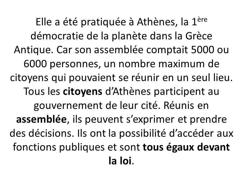 Elle a été pratiquée à Athènes, la 1 ère démocratie de la planète dans la Grèce Antique.