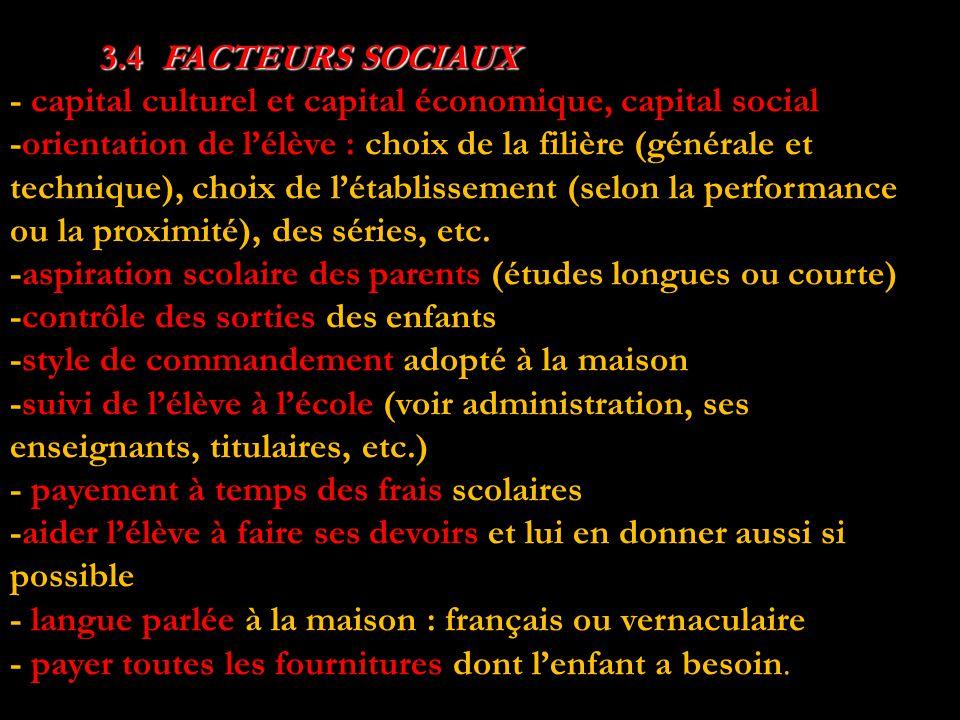 3.4 FACTEURS SOCIAUX 3.4 FACTEURS SOCIAUX - capital culturel et capital économique, capital social -orientation de l'élève : choix de la filière (générale et technique), choix de l'établissement (selon la performance ou la proximité), des séries, etc.