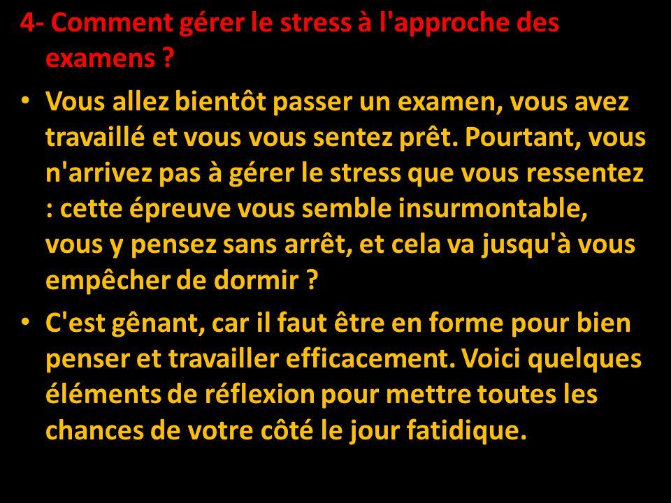 4- Comment gérer le stress à l approche des examens .