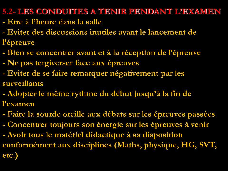 - LES CONDUITES A TENIR PENDANT L'EXAMEN 5.2- LES CONDUITES A TENIR PENDANT L'EXAMEN - Etre à l'heure dans la salle - Eviter des discussions inutiles
