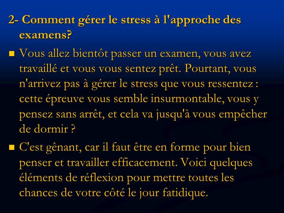 2- Comment gérer le stress à l approche des examens.