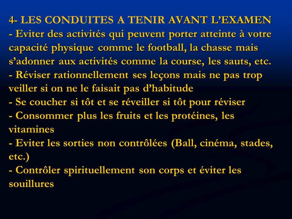 4- AVANT L'EXAMEN - Eviter des activités qui peuvent porter atteinte à votre capacité physique comme le football, la chasse mais s'adonner aux activités comme la course, les sauts, etc.
