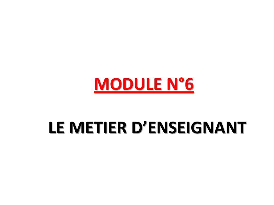 MODULE N°6 LE METIER D'ENSEIGNANT MODULE N°6 LE METIER D'ENSEIGNANT