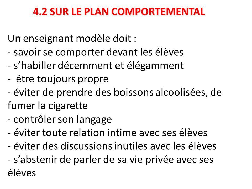 4.2 SUR LE PLAN COMPORTEMENTAL 4.2 SUR LE PLAN COMPORTEMENTAL Un enseignant modèle doit : - savoir se comporter devant les élèves - s'habiller décemme