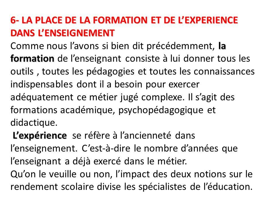 6- LA PLACE DE LA FORMATION ET DE L'EXPERIENCE DANS L'ENSEIGNEMENT la formation L'expérience 6- LA PLACE DE LA FORMATION ET DE L'EXPERIENCE DANS L'ENS
