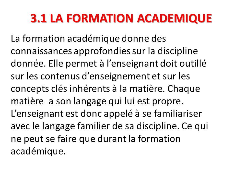 3.1 LA FORMATION ACADEMIQUE La formation académique donne des connaissances approfondies sur la discipline donnée. Elle permet à l'enseignant doit out
