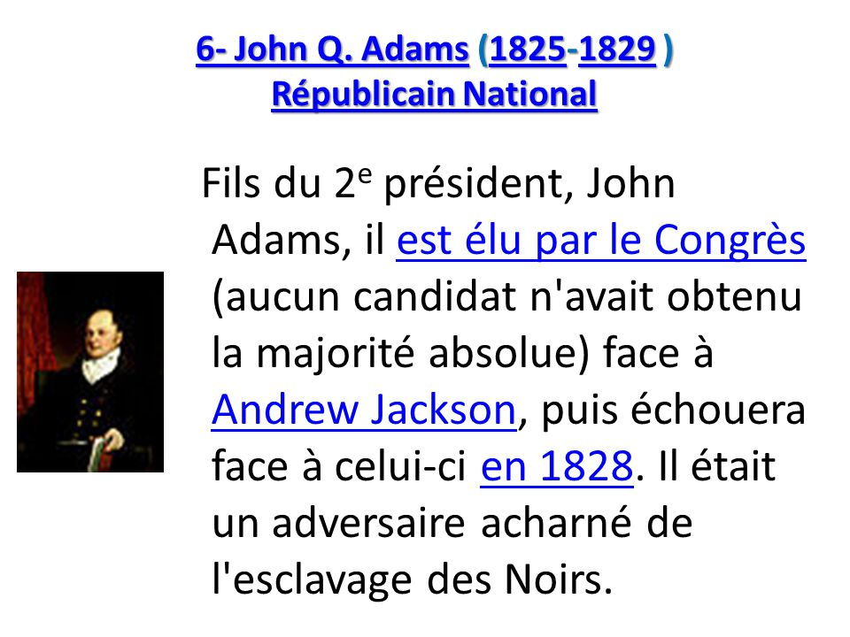6- John Q. Adams6- John Q. Adams (1825-1829 ) Républicain National 18251829 Républicain National 6- John Q. Adams18251829 Républicain National Fils du