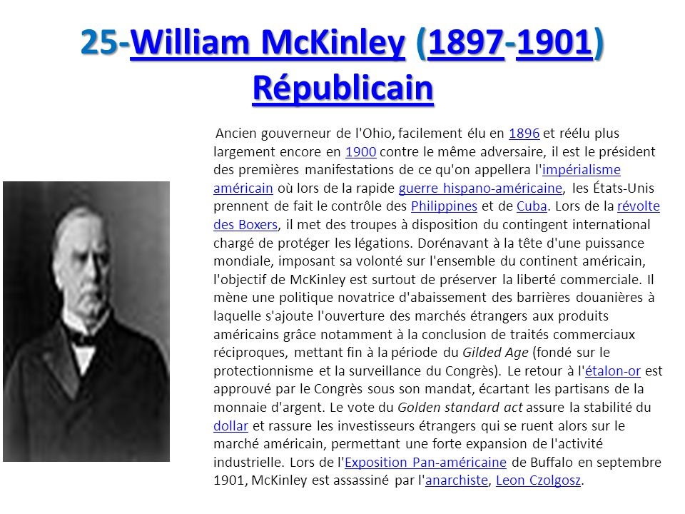 25-William McKinley (1897-1901) Républicain William McKinley18971901 RépublicainWilliam McKinley18971901 Républicain Ancien gouverneur de l'Ohio, faci