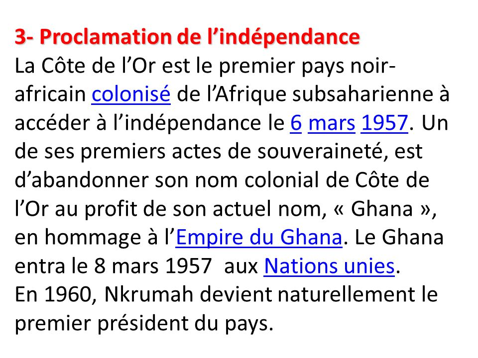3- Proclamation de l'indépendance 3- Proclamation de l'indépendance La Côte de l'Or est le premier pays noir- africain colonisé de l'Afrique subsahari