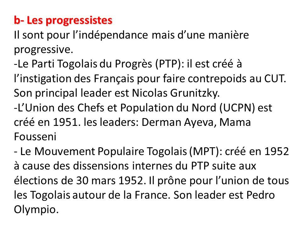 b- Les progressistes Il sont pour l'indépendance mais d'une manière progressive. -Le Parti Togolais du Progrès (PTP): il est créé à l'instigation des