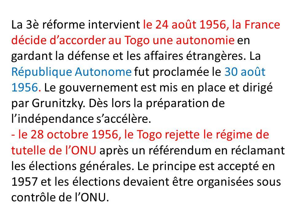La 3è réforme intervient le 24 août 1956, la France décide d'accorder au Togo une autonomie en gardant la défense et les affaires étrangères. La Répub