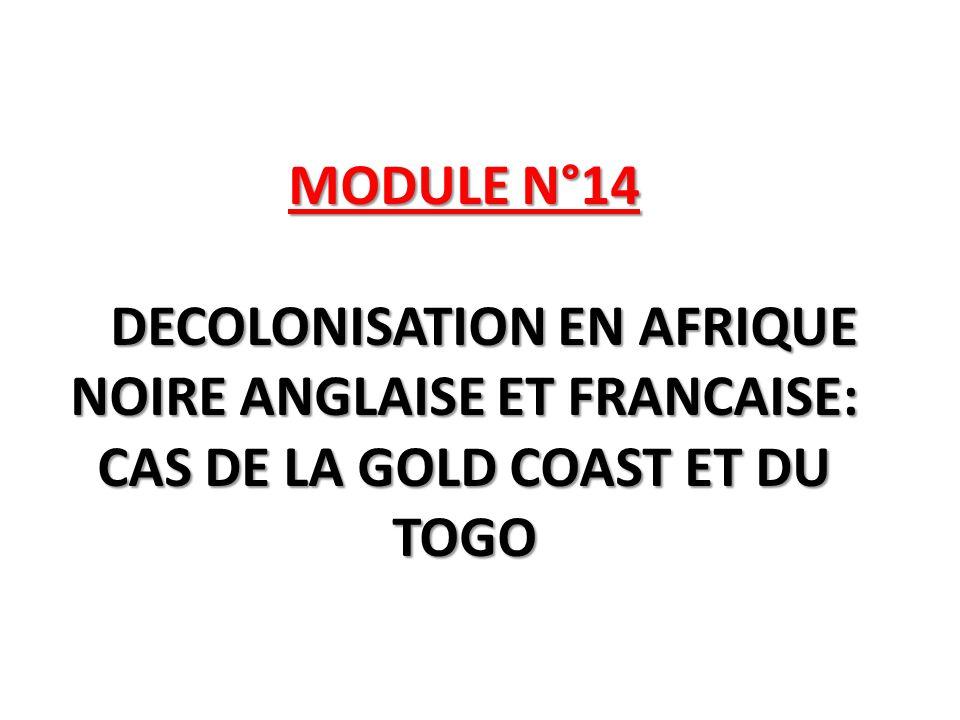 MODULE N°14 DECOLONISATION EN AFRIQUE NOIRE ANGLAISE ET FRANCAISE: CAS DE LA GOLD COAST ET DU TOGO