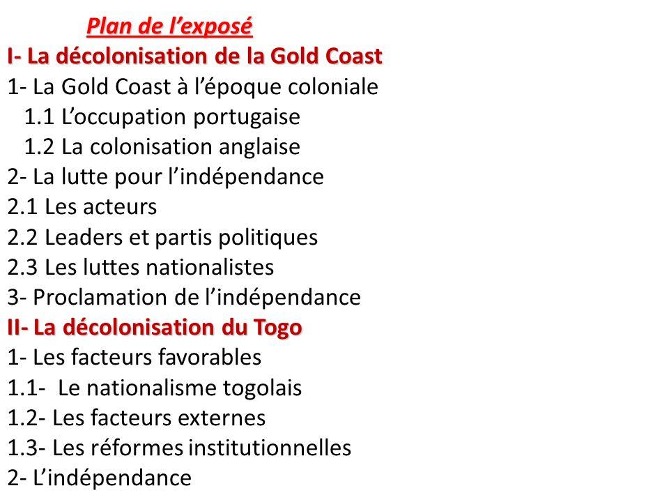 Plan de l'exposé I- La décolonisation de la Gold Coast II- La décolonisation du Togo Plan de l'exposé I- La décolonisation de la Gold Coast 1- La Gold