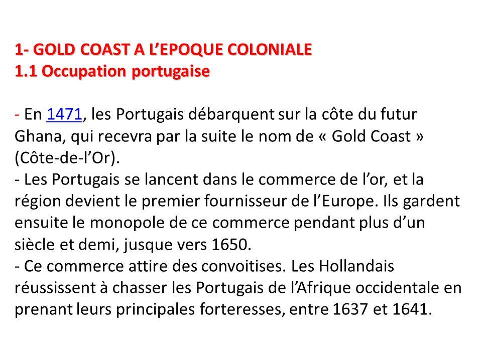 1- GOLD COAST A L'EPOQUE COLONIALE 1.1 Occupation portugaise 1- GOLD COAST A L'EPOQUE COLONIALE 1.1 Occupation portugaise - En 1471, les Portugais déb