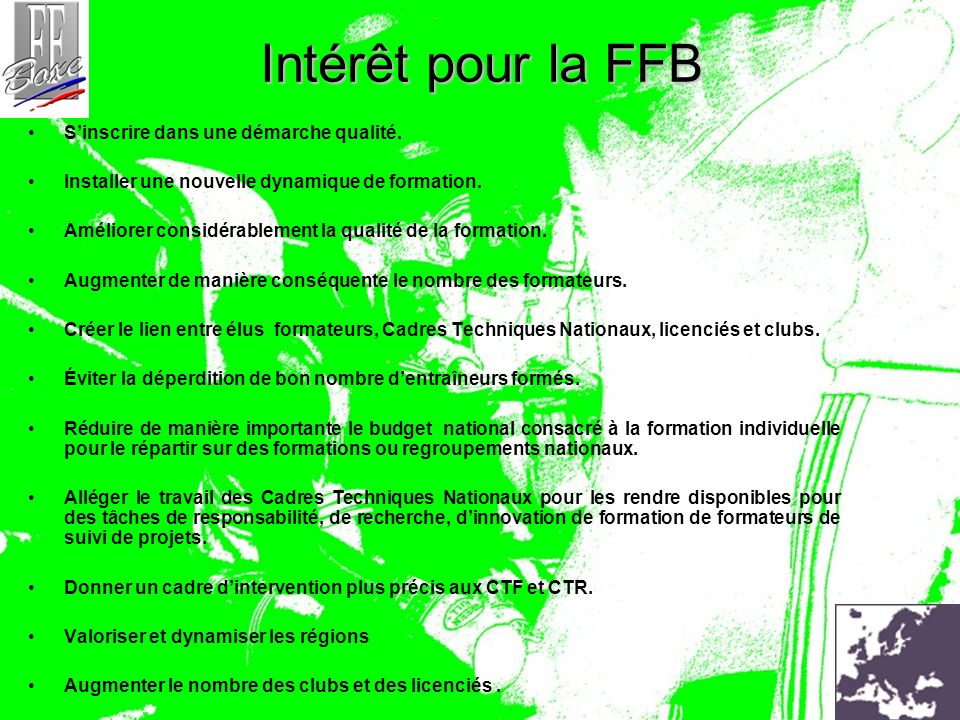 Intérêt pour la FFB S'inscrire dans une démarche qualité. Installer une nouvelle dynamique de formation. Améliorer considérablement la qualité de la f