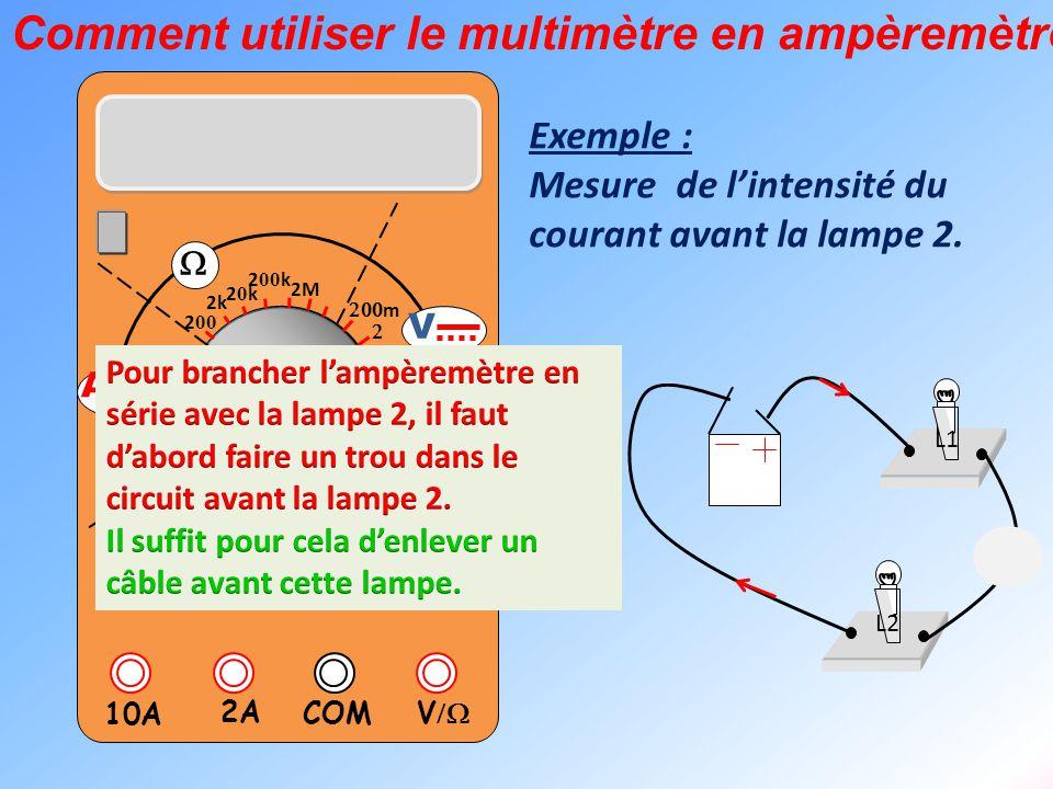  V  2A 10A COM      m    m 2k 20k20k 2 00 k 2 00 2M  m       m V V  A  A L1 L2 La borne 2A est connectée du côté où le courant arrive (c'est le côté qui est tourné vers la borne + du générateur).