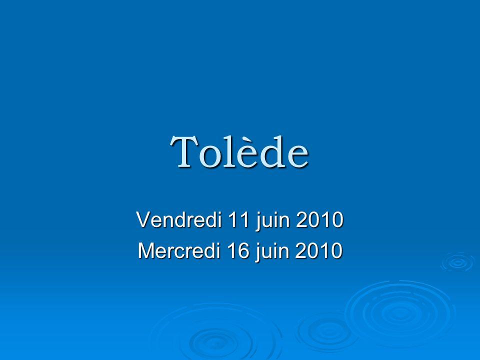 Tolède Vendredi 11 juin 2010 Mercredi 16 juin 2010
