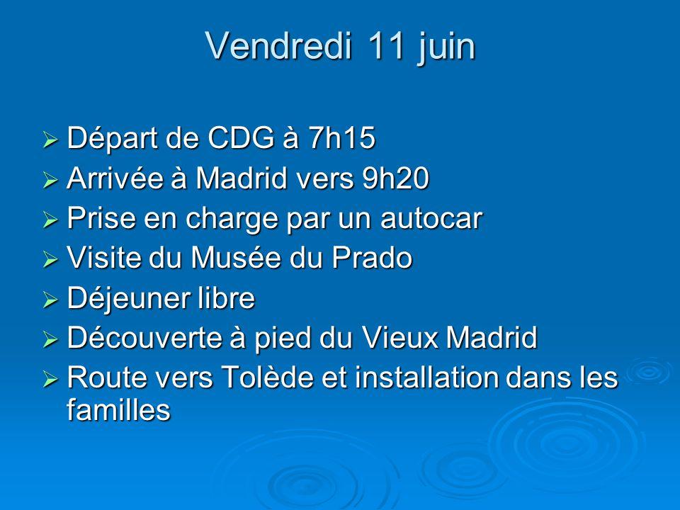 Vendredi 11 juin  Départ de CDG à 7h15  Arrivée à Madrid vers 9h20  Prise en charge par un autocar  Visite du Musée du Prado  Déjeuner libre  Découverte à pied du Vieux Madrid  Route vers Tolède et installation dans les familles