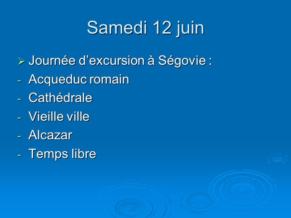 Samedi 12 juin  Journée d'excursion à Ségovie : - Acqueduc romain - Cathédrale - Vieille ville - Alcazar - Temps libre