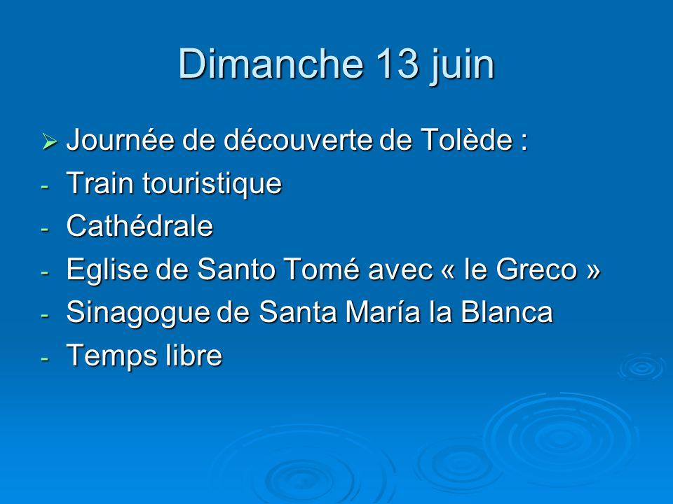 Dimanche 13 juin  Journée de découverte de Tolède : - Train touristique - Cathédrale - Eglise de Santo Tomé avec « le Greco » - Sinagogue de Santa María la Blanca - Temps libre