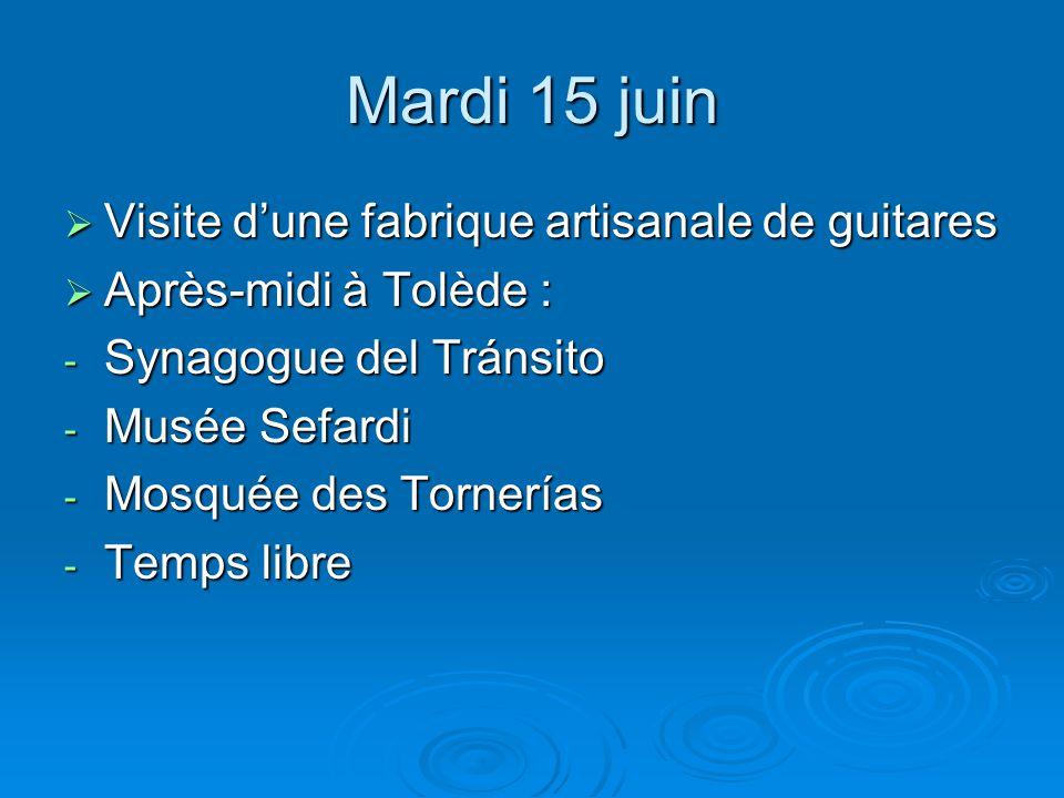Mardi 15 juin  Visite d'une fabrique artisanale de guitares  Après-midi à Tolède : - Synagogue del Tránsito - Musée Sefardi - Mosquée des Tornerías - Temps libre
