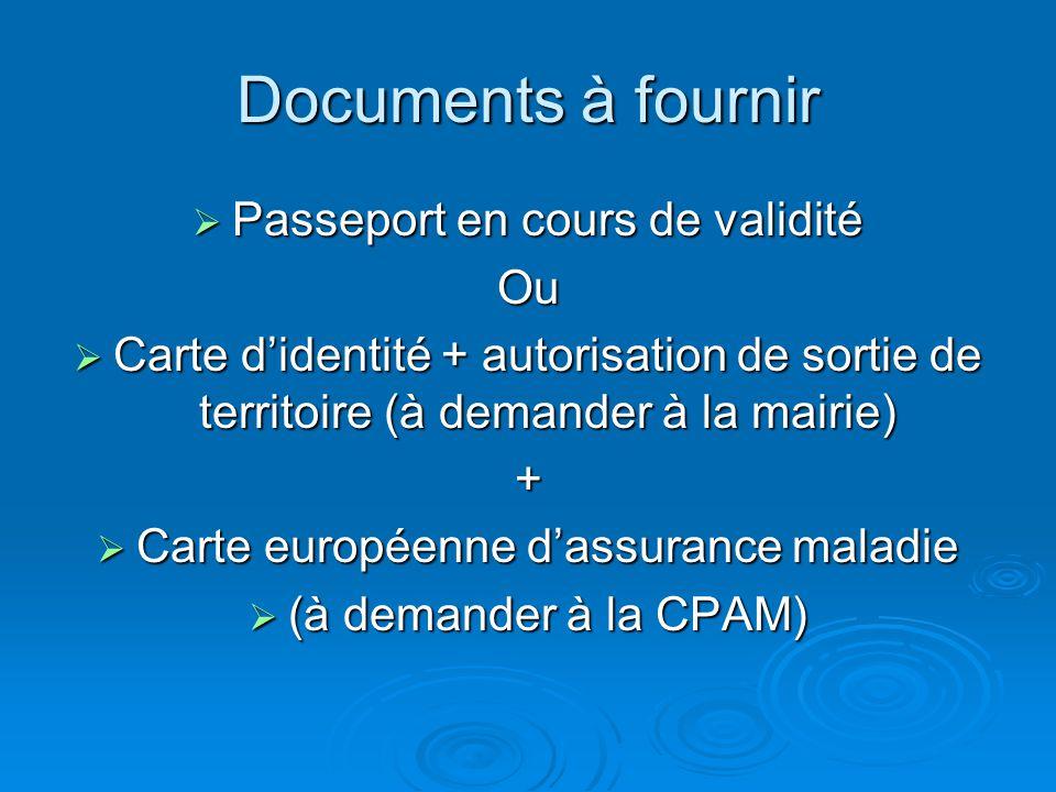 Documents à fournir  Passeport en cours de validité Ou  Carte d'identité + autorisation de sortie de territoire (à demander à la mairie) +  Carte européenne d'assurance maladie  (à demander à la CPAM)