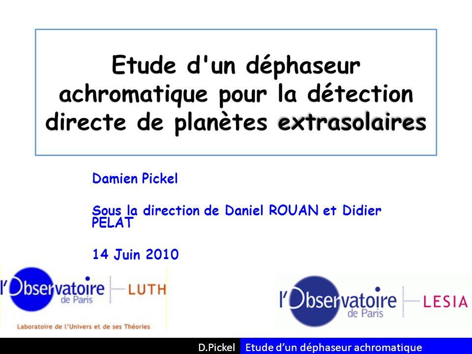 Damien Pickel Sous la direction de Daniel ROUAN et Didier PELAT 14 Juin 2010 D.PickelEtude d'un déphaseur achromatique