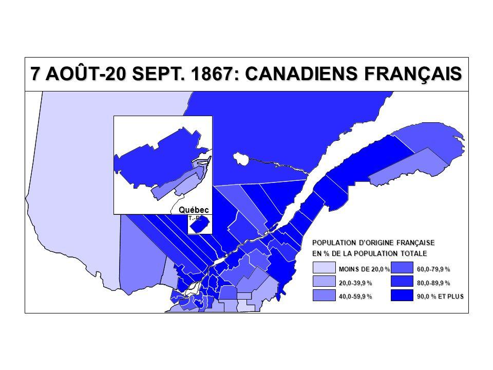7 AOÛT-20 SEPT. 1867: CANADIENS FRANÇAIS Québec T.-R.