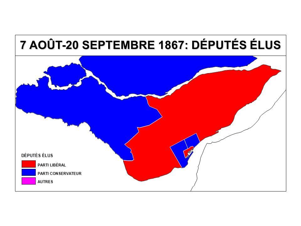 DÉPUTÉS ÉLUS AUTRES PARTI CONSERVATEUR PARTI LIBÉRAL 7 AOÛT-20 SEPTEMBRE 1867: DÉPUTÉS ÉLUS