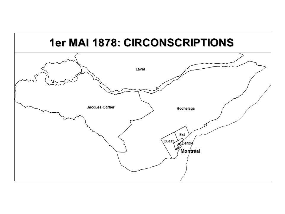 1er MAI 1878: CIRCONSCRIPTIONS Jacques-Cartier Laval Hochelaga Est Ouest Centre Montréal