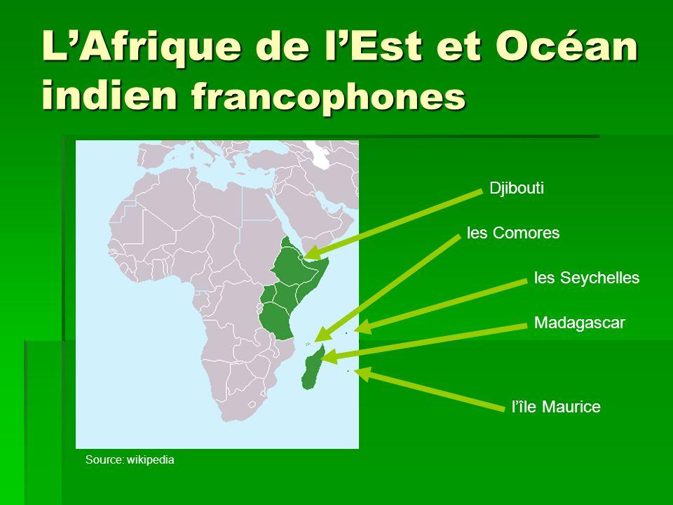 L'Afrique de l'Est et Océan indien  Il y a 5 pays francophones en Afrique de l'est et Océan Indien. Source: wikipedia