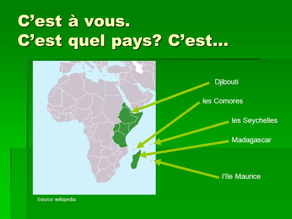 L'Afrique de l'Est et Océan indien francophones Djibouti l'île Maurice les Comores Madagascar les Seychelles Source: wikipedia