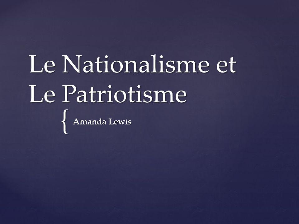 { Le Nationalisme et Le Patriotisme Amanda Lewis