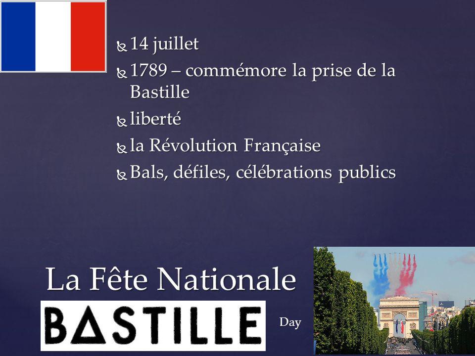  14 juillet  1789 – commémore la prise de la Bastille  liberté  la Révolution Française  Bals, défiles, célébrations publics La Fête Nationale Day