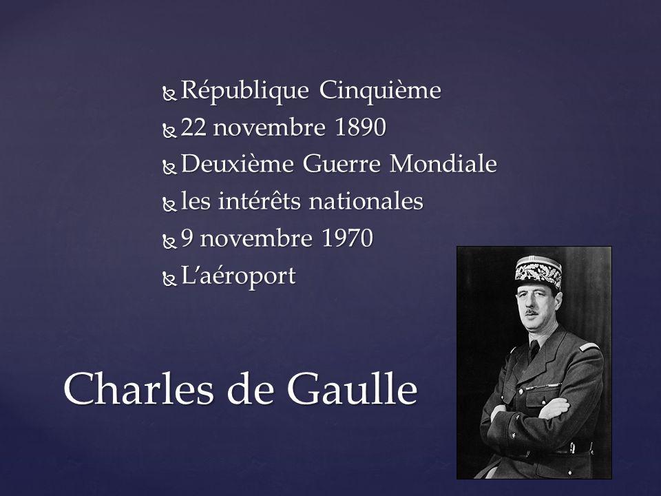  République Cinquième  22 novembre 1890  Deuxième Guerre Mondiale  les intérêts nationales  9 novembre 1970  L'aéroport Charles de Gaulle