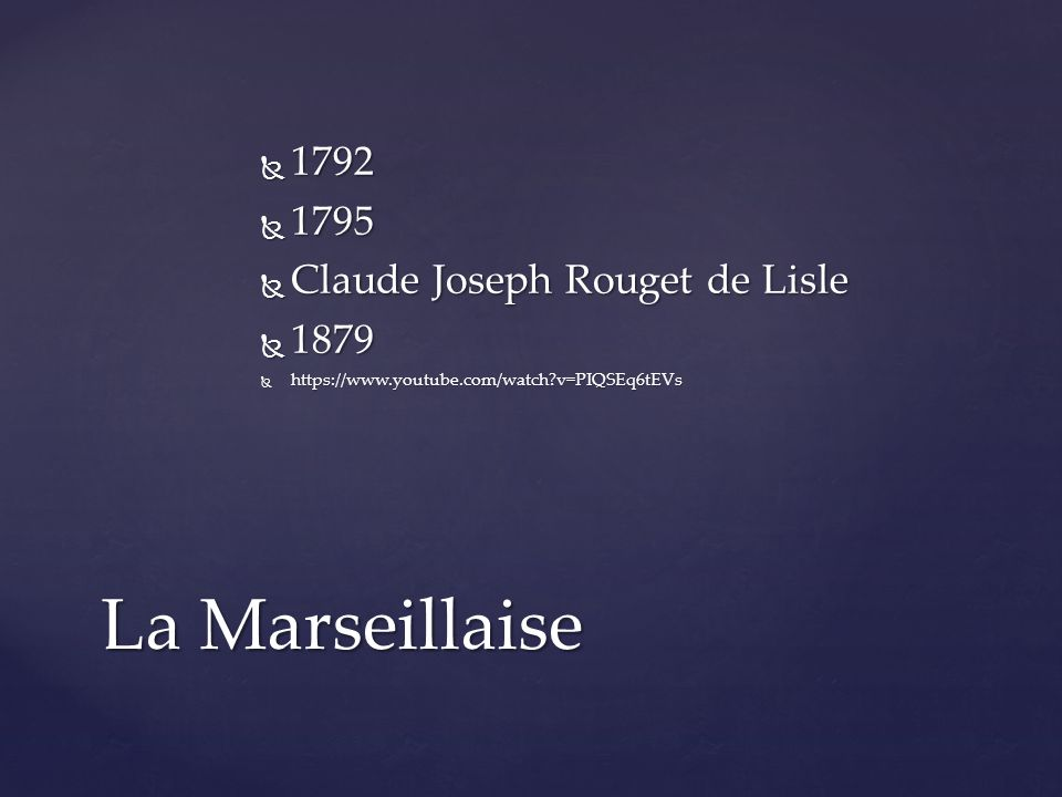  1792  1795  Claude Joseph Rouget de Lisle  1879  https://www.youtube.com/watch v=PIQSEq6tEVs La Marseillaise