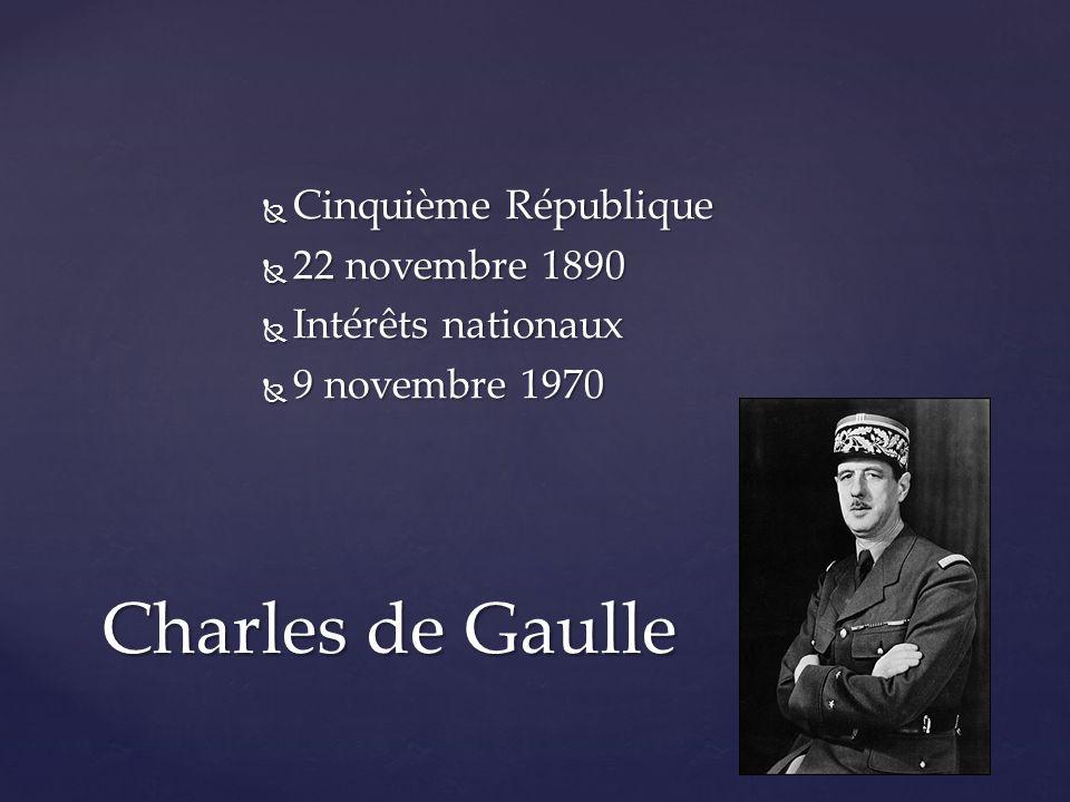  Cinquième République  22 novembre 1890  Intérêts nationaux  9 novembre 1970 Charles de Gaulle