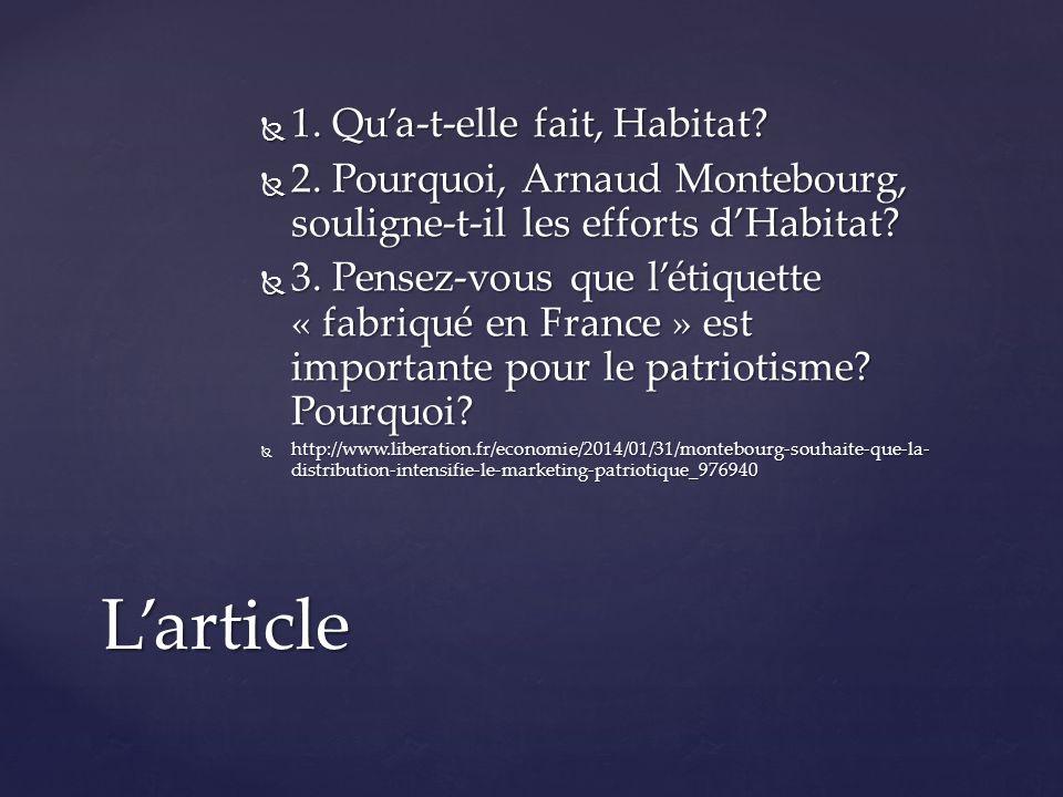  1. Qu'a-t-elle fait, Habitat?  2. Pourquoi, Arnaud Montebourg, souligne-t-il les efforts d'Habitat?  3. Pensez-vous que l'étiquette « fabriqué en