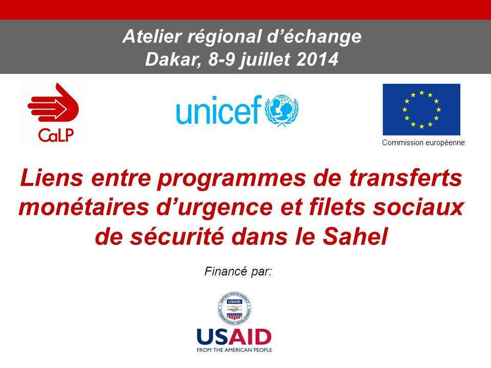 Liens entre programmes de transferts monétaires d'urgence et filets sociaux de sécurité dans le Sahel Atelier régional d'échange Dakar, 8-9 juillet 2014 Commission européenne Financé par: