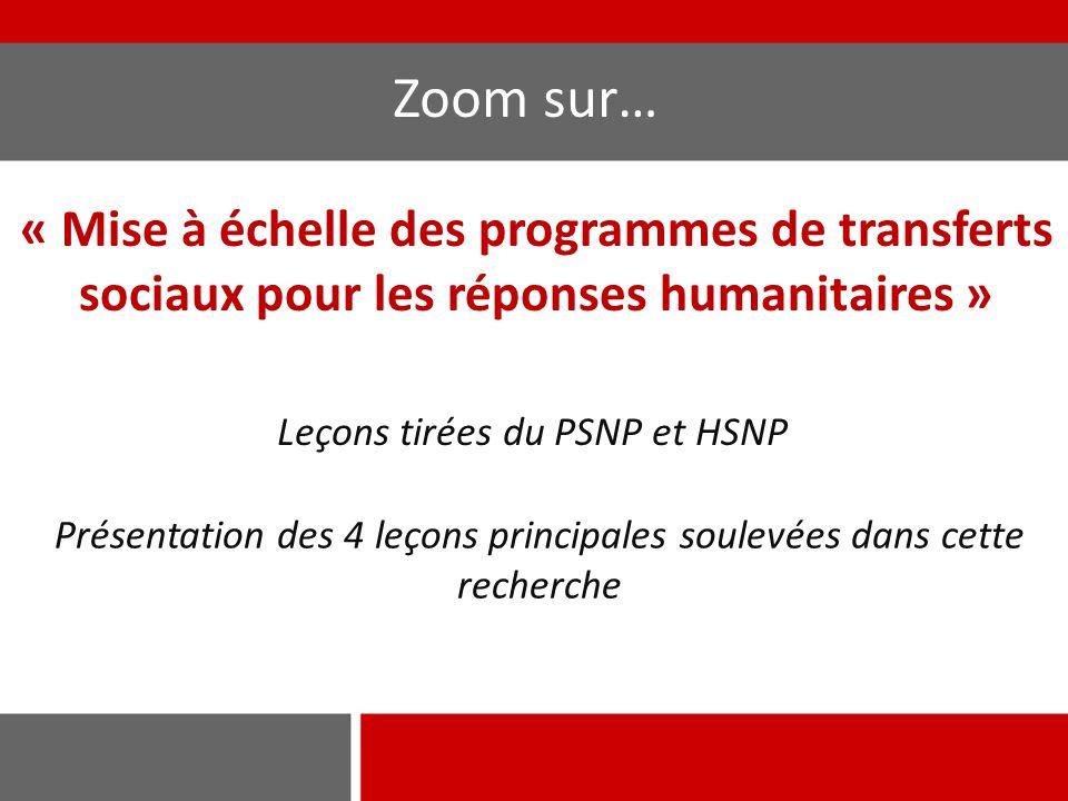 « Mise à échelle des programmes de transferts sociaux pour les réponses humanitaires » Présentation des 4 leçons principales soulevées dans cette recherche Leçons tirées du PSNP et HSNP Zoom sur…